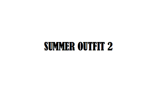 What to wear (Summer Outfit)